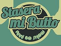 Stasera Mi Butto Show